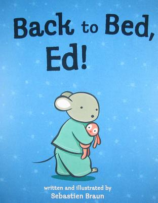 Back to Bed, Ed! By Braun, Sebastien